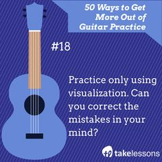 Guitar Practice Tip 18:  Practice only using visualization. Can you correct the mistakes in your mind? http://takelessons.com/blog/50-things-to-improve-your-guitar-practice-z01?utm_source=social&utm_medium=blog&utm_campaign=pinterest