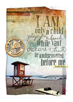 """""""I am only a child playing on the beach while vast oceans of truth lie undiscovered before me."""" - Sir Isaac Newton"""