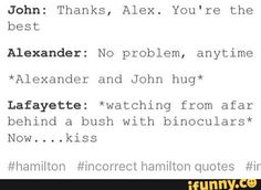 which board should I post this to my Dan and Phil one or my Hamilton one? screw it I'll just post it both Hamilton Quotes, Hamilton Fanart, Hamilton Puns, Alexander Hamilton, Lams Hamilton, John Laurens, Hamilton Lin Manuel Miranda, Hamilton Musical, Fandoms
