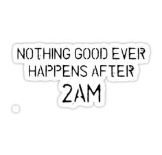 Nothing good ever happens after 2AM Sticker 2am Quotes, True Quotes, Meme Stickers, Tumblr Stickers, Friends Series, Friends Tv, Ted Himym, Legendary Barney, How Met Your Mother