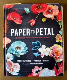 Paper to Petal by Rebecca Thuss and Patrick Farrell
