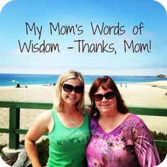 My Mom's Words of Wisdom – Mom Was Right!