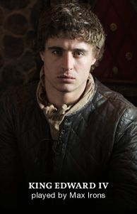 I could really worship this king! The White Queen - A STARZ Original Series Eduardo Iv, The White Queen Starz, Anne Neville, Elizabeth Woodville, Philippa Gregory, The White Princess, First Knight, Max Irons, Wars Of The Roses