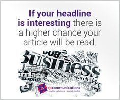 If your headline is interesting there is a higher chance your article will be read | #101PRandSocialMediaTips | CP Communications