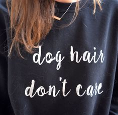 dog hair dont care dog lovers sweatershirt DIY #DogLovers