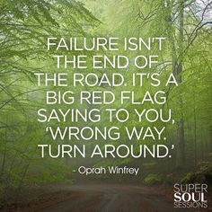 """Oprah Winfrey Quote about Failure   """"Failure isn't the end of the road. It's a big red flag saying to you, 'Wrong way. Turn around.'"""""""