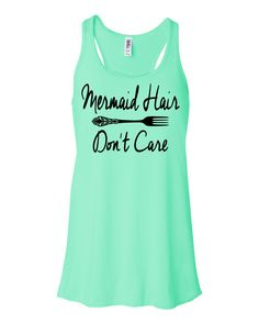 Mermaid Hair Don't Care. Mermaid Tank Top. Flowy Tank Top. Mermaid Shirt. Always Be A Mermaid. Mermaids by AmazingTeez on Etsy https://www.etsy.com/listing/242591194/mermaid-hair-dont-care-mermaid-tank-top