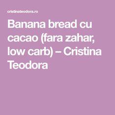 Banana bread cu cacao (fara zahar, low carb) – Cristina Teodora Banana Bread, Deserts, Low Carb, Banana, Postres, Dessert, Plated Desserts, Desserts