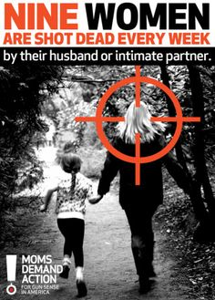NINE wives or girlfriends are killed EVERY week!  Moms Demand Action Launches October Domestic Gun Violence Awareness Campaign.