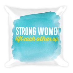 Strong women lift each other up - Square Pillow (blue) from ASSKICKER INK.  Great gift idea! This soft throw pillow is an excellent addition that gives character to any space. It comes with a soft polyester insert that will retain its shape after many uses, and the pillow case can be easily machine washed.
