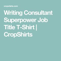 Writing Consultant Superpower Job Title T-Shirt | CropShirts