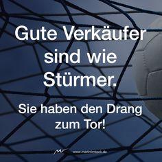 Gute Verkäufer sind wie Stürmer. Sie haben den Drang zum Tor! www.martinlimbeck.de