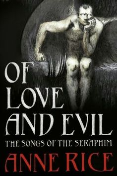 Anne Rice Beauty Series | book cover of Of Love and Evil (Songs of the Seraphim, book 2)