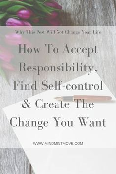 How to accept responsibility, find self-control, & create the change you want!