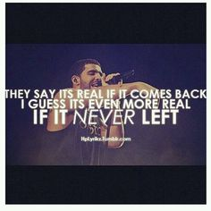 More real if it never left. WORD. #Drake Quotes
