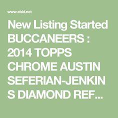 New Listing Started BUCCANEERS : 2014 TOPPS CHROME AUSTIN SEFERIAN-JENKINS DIAMOND REFRACTOR INSERT $0.75