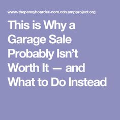 This is Why a Garage Sale Probably Isn't Worth It — and What to Do Instead