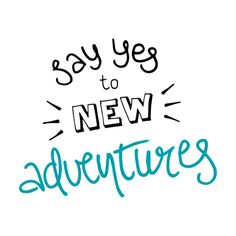 Say yes to new adventures - hand lettering - quote - by Rosanne Boxum Smile Quotes, New Quotes, Words Quotes, Inspirational Quotes, Sayings, Live Love Life, Love Your Life, New Adventure Quotes, Challenge Quotes