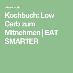 Kochbuch: Low Carb zum Mitnehmen | EAT SMARTER