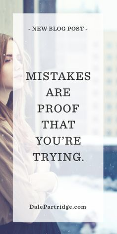 "POWERFUL BLOG: ""Mistakes are proof that you're trying."""