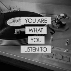 You are what you listen to #music #quote