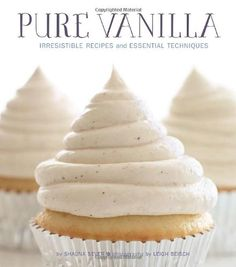 Pure Vanilla: Irresistible Recipes and Essential Techniques by Shauna Sever
