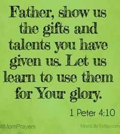 Father, show us the gifts and talents you have given us. Let us learn to use them for Your glory. #MomPrayers