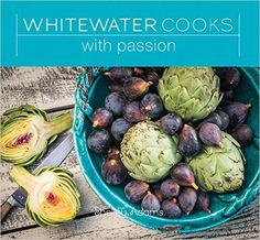 Whitewater Cooks With Passion: Shelley Adams: 9780981142425: Books - Amazon.ca