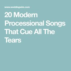 20 Modern Processional Songs That Cue All The Tears