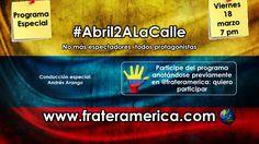 Programa Especial: #Abril2ALaCalle. 18-03-2016. Parte 1.