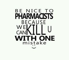 Be Nice To Your Pharmacist, OR ELSE!!