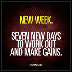 """""""New week. Seven new days to work out and make gains."""" - Mondays are AWESOME. Because it's a brand new week with seven new days to work out, train hard and to make a lot of gains. Funny Motivational Quotes, Motivational Quotes For Working Out, Positive Quotes, Inspirational Quotes, Fitness Motivation Quotes, Monday Motivation, Weight Loss Motivation, Arnold Motivation, Fitness Facts"""
