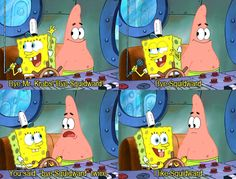 My friends favorite Spongebob quote :)