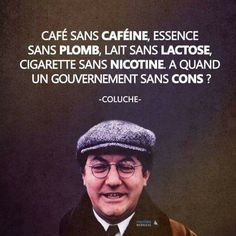 Too strong this coluche ? Quote Citation, French Quotes, Cool Words, Sentences, Quotations, Affirmations, Funny Quotes, Jokes, Lol