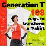 Generation T: 108 Ways to Transform a T-Shirt (Paperback)By Megan Nicolay