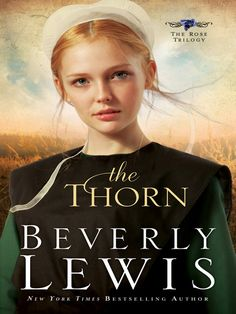 Rose Kauffman, a spirited young woman, has a close friendship with the bishop's foster son. Nick dresses Plain and works hard but stirs up plenty of trouble, too. (Amish Fiction--The Thorn by Beverly Lewis) Love Book, Book 1, Book Notes, Good Books, Books To Read, Reading Books, Free Reading, Children's Books, Beverly Lewis