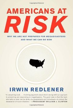 Americans at Risk: Why We Are Not Prepared for Megadisasters and What We Can Do by Irwin Redlener, http://www.amazon.com/dp/0307265269/ref=cm_sw_r_pi_dp_zRaivb0JZA29C