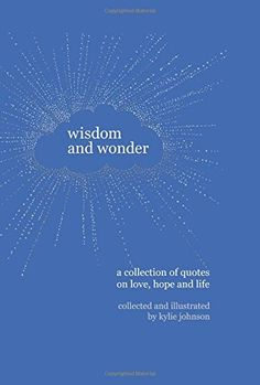Wisdom And Wonder A Collection Of Quotes On Love Hope
