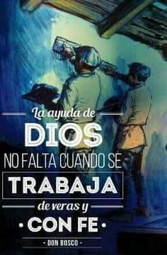 """#FRASES DE #SANTOS """"La ayuda de DIOS no falta cuando se trabaja de veras y con fe""""...Don Bosco"""