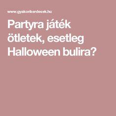 Partyra játék ötletek, esetleg Halloween bulira?