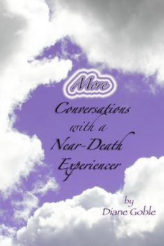 Conversations with a Near Dath Experiencer by  Diane Goble