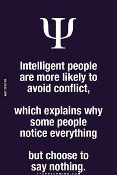 Intelligent people are more likely to avoid conflict, which explains why some people notice everything but choose to say nothing. thepsychmind: More fun Psychology facts here! Psychology Fun Facts, Psychology Says, Psychology Quotes, Freud Psychology, Psychology Careers, Great Quotes, Quotes To Live By, Life Quotes, Change Quotes