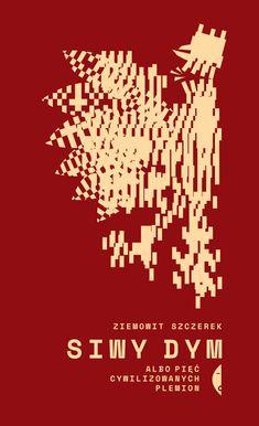 """""""Siwy dym. Albo pięć cywilizowanych plemion"""", Ziemowit Szczerek. Wydawnictwo Czarne / 2018 Graphic Design Studios, Books To Buy, Coding, Book Covers, Cover Books, Programming, Book Illustrations"""