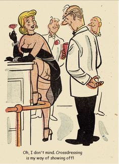 UNKNOWN - Oh, I don't mind. Crossdressing iS my way of showing off! - pin by Karla Elaine Crossdressers, Transgender Comic, Bill Ward, Tg Captions, Sexy Cartoons, Vintage Cartoon, Comic Artist, Tag Art, My Way