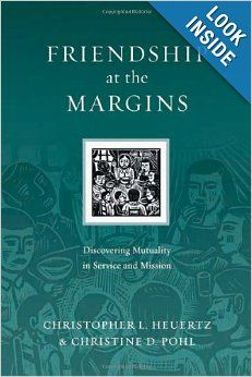 Friendship at the Margins: Discovering Mutuality in Service and Mission (Resources for Reconciliation): Christopher L. Heuertz, Christine D....