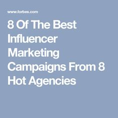 8 Of The Best Influencer Marketing Campaigns From 8 Hot Agencies