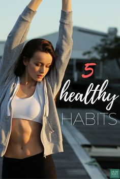 5 Healthy (And Easy) Habits Your Body Will Thank You For.