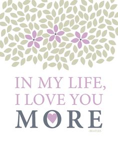 Inspirational Prints Quote In My Life I Love You More - Beatles Lyrics Print -8 x 10 white teal purple and more gift guide. $16.00, via Etsy.