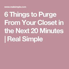 6 Things to Purge From Your Closet in the Next 20 Minutes | Real Simple
