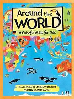 Around the World: A Colorful Atlas for Kids by Anita Ganeri http://smile.amazon.com/dp/0807504432/ref=cm_sw_r_pi_dp_WSadxb0B7G4HW